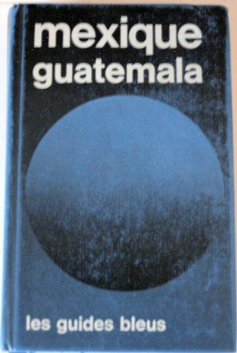 Mexique, Guatemala (Guides bleus)
