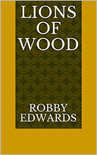 Lions Of Wood (Finnish Edition) por Robby Edwards