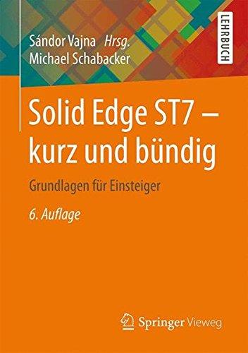 Solid Edge ST7 - kurz und bündig: Grundlagen für Einsteiger (Solid Edge Software)