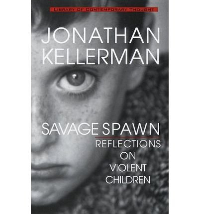(SAVAGE SPAWN: REFLECTIONS ON VIOLENT CHILDREN) BY Kellerman, Jonathan(Author)Paperback on (01 , 1999)