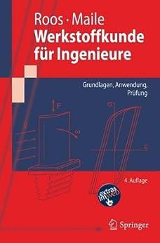 Werkstoffkunde für Ingenieure: Grundlagen, Anwendung, Prüfung (Springer-Lehrbuch) von [Roos, Eberhard, Maile, Karl]