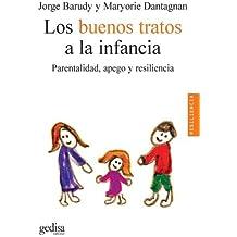 Los buenos tratos a la infancia. Parentalidad, apego y resiliencia (Psicologia) (Spanish Edition) by Jorge Barudy Labr??n (2005-02-18)