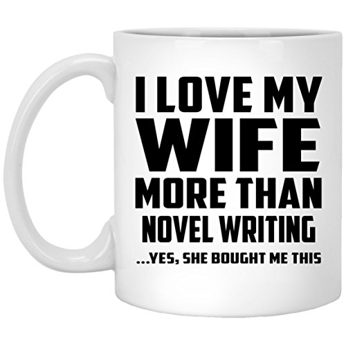 Designsify I Love My Wife More Than Novel Writing - 11 Oz Coffee Mug, Kaffeebecher Keramik...
