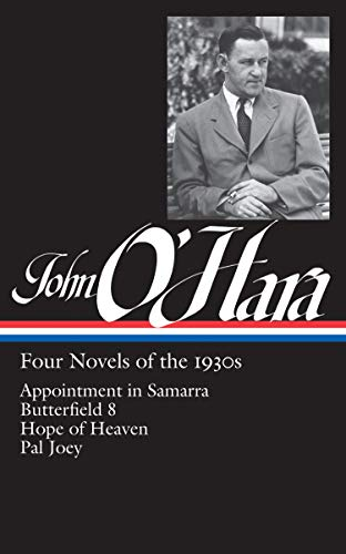 John O'Hara: Four Novels of the 1930s (LOA #313): Appointment in Samarra / Butterfield 8 / Hope of Heaven / Pal Joey (Library of America John O'Hara Edition, Band 2)