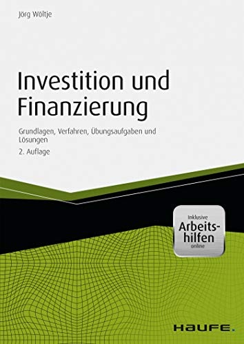 Investition und Finanzierung - mit Arbeitshilfen online: Grundlagen, Verfahren, Übungsaufgaben und Lösungen (Haufe Fachbuch 2092)