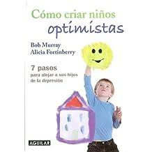 Como Criar Ninos Optimistas: 7 Pasos Para Alejar A Sus Hijos de la Depresion = Raising an Optimistic Child