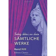 Ludwig Achim's von Arnim sämtliche Werke: Band XVII. Des Knaben Wunderhorn. Alte deutsche Lieder, gesammelt von L. A. v. Arnim und Clemens Brentano. Band 3