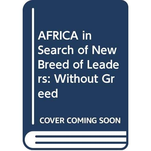 AFRICA in Search of New Breed of Leaders: Without Greed