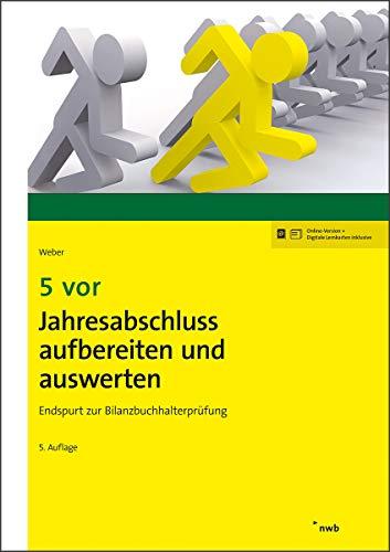 5 vor Jahresabschluss aufbereiten und auswerten: Endspurt zur Bilanzbuchhalterprüfung (NWB Bilanzbuchhalter)