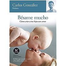BÉSAME MUCHO - Cómo criar a tus hijos con amor