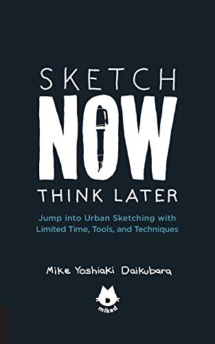 Sketch Now, Think Later:Jump into Urban Sketching with Limited Time, Tools, and Techniques (English Edition) por Mike Yoshiaki Daikubara