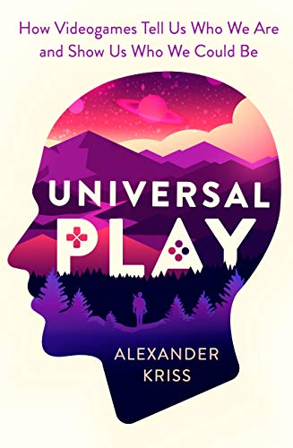 Universal Play: How Videogames Tell Us Who We Are and Show Us Who We Could Be (English Edition) (Candy Sonic)
