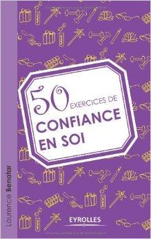 50 exercices de confiance en soi de Laurence Benatar ( 31 mai 2012 )