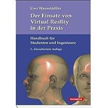 Der Einsatz von Virtual Reality in der Praxis: Handbuch für Studenten und Ingenieure