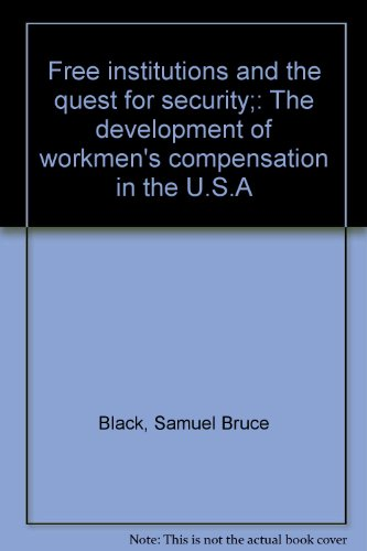 free-institutions-and-the-quest-for-security-the-development-of-workmens-compensaion-in-the-usa