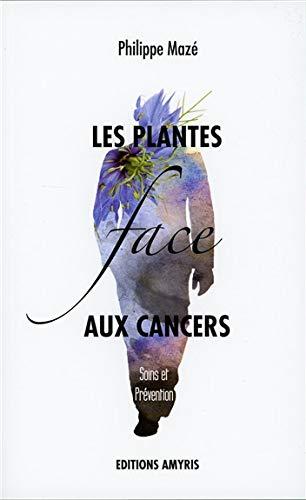 Les plantes face aux cancers - Soins et Prévention par Philippe Mazé