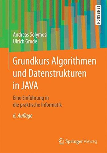 Grundkurs Algorithmen und Datenstrukturen in JAVA: Eine Einfuhrung in die praktische Informatik