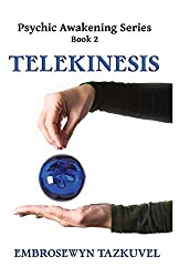 Telekinesis: Volume 2 (Psychic Awakening) by Embrosewyn Tazkuvel (2015-03-01)