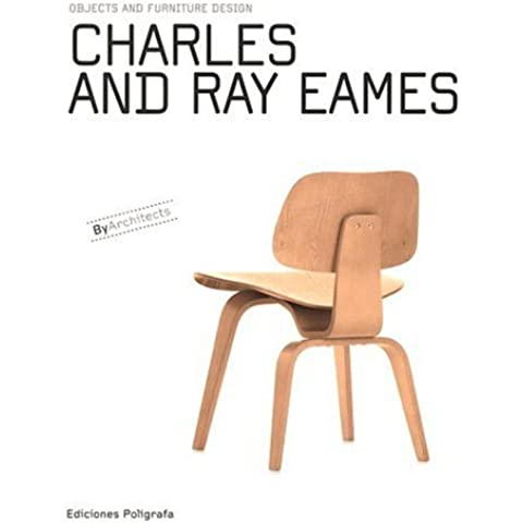 Charles and Ray Eames: Objects and Furniture Design (By Architects)