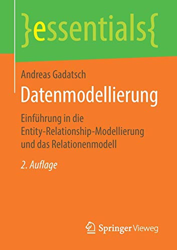 Datenmodellierung: Einführung in die Entity-Relationship-Modellierung und das Relationenmodell (essentials)