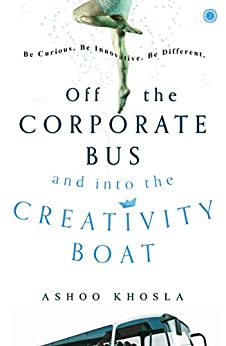 Off the Corporate Bus and into the Creativity Boat by [Khosla, Ashoo]