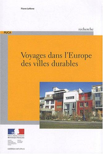 Voyages dans l'Europe des villes durables : Exposé des premiers projets urbains remarquables réalisés dans la perspective du développement durable