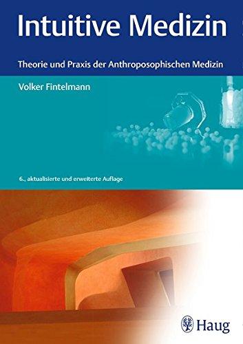 Intuitive Medizin: Theorie und Praxis der Anthroposophischen Medizin