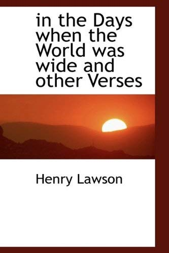 [(In the Days When the World Was Wide and Other Verses)] [Author: Henry Lawson] published on (June, 2009)