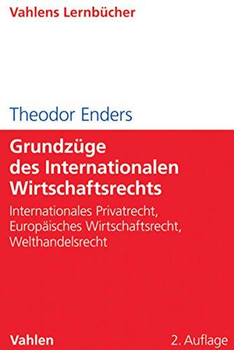 Grundzüge des Internationalen Wirtschaftsrechts: Internationales Privatrecht, Europäisches Wirtschaftsrecht, Welthandelsrecht (Lernbücher für Wirtschaft und Recht)