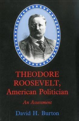 [Theodore Roosevelt, American Politician: An Assessment] (By: David H. Burton) [published: July, 1997]