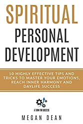 Spiritual Personal Development: 10 Highly Effective Tips and Tricks to Master Your Emotions, Reach Inner Harmony and Daylife Success