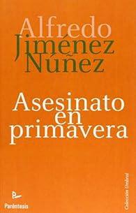 Asesinato En Primavera ) par  Jiménez Núñez Alfredo