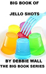 Big Book Of Jello Shots (The Big Book Series 2) (English Edition)