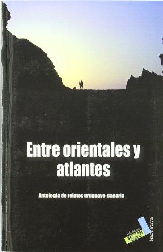 Entre orientales y atlates: Antología de relatos uruguayo-canaria (Narrativa)