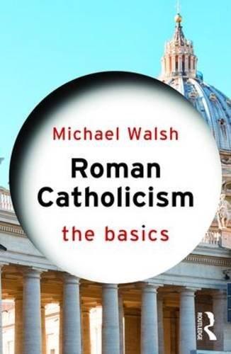 Roman Catholicism: The Basics by Michael Walsh (2016-06-28)