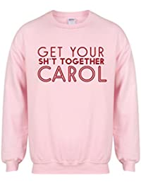 Get Your Sh*t Together Carol - Unisex Fit Sweater - Fun Slogan Jumper