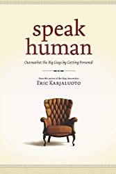 Speak Human: Outmarket the Big Guys by Getting Personal by Eric Karjaluoto (2009-10-31)