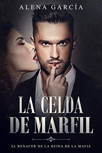 La Celda de Marfil: El Renacer de la Reina de la Mafia (Novela Negra Romántica)
