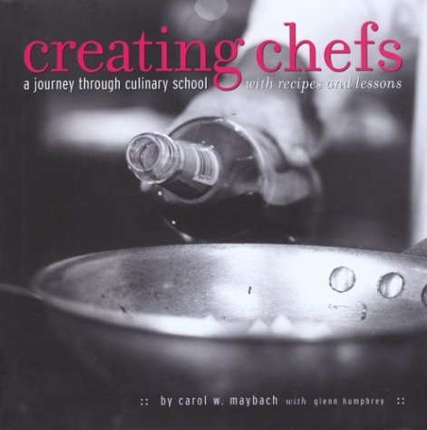 creating-chefs-a-journey-through-culinary-school-with-recipes-and-lessons-by-carol-w-maybach-2003-11