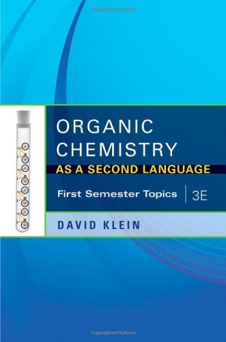 Organic Chemistry As a Second Language, 3e: First Semester Topics by David Klein (2011) Paperback