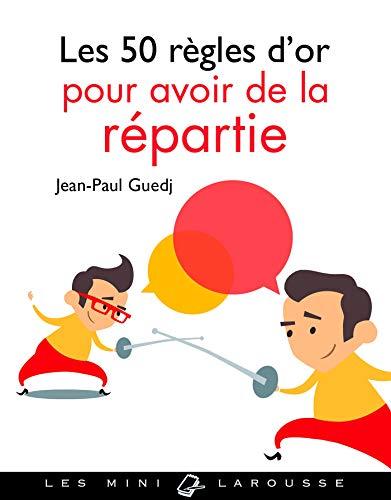Les 50 règles d'or pour avoir de la répartie par Jean-Paul Guedj