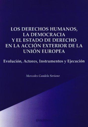 Los Derechos Humanos, La Democracia Y El Estado De Derecho En La Acción Exterior De La Ue por Mercedes Candela Soriano