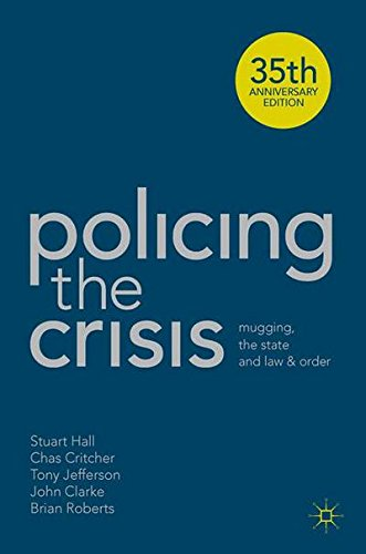 Policing the Crisis: Mugging, the State and Law and Order: 35th Anniversary Edition