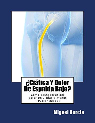 ¿Ciática y Dolor de Espalda Baja?: Cómo deshacerse del dolor en 7 días o menos – ¡Garantizado!