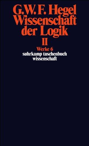 Werke in 20 Bänden mit Registerband: 6: Wissenschaft der Logik II. Erster Teil. Die objektive Logik. Zweites Buch. Zweiter Teil. Die subjektive Logik (suhrkamp taschenbuch wissenschaft)
