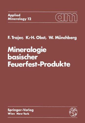 Mineralogie basischer Feuerfest-Produkte: Volume 12 (Applied Mineralogy   Technische Mineralogie)