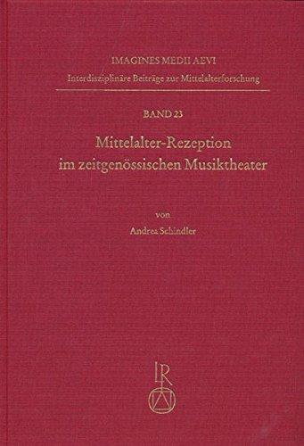 Mittelalter-Rezeption im zeitgenössischen Musiktheater: Katalog und Fallstudien (Imagines Medii Aevi. Interdisziplinäre Beiträge zur Mittelalterforschung, Band 23)