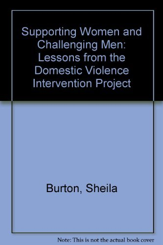 Supporting Women and Challenging Men: Lessons from the Domestic Violence Intervention Project by Sheila Burton (1998-03-01)