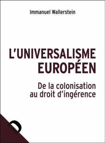L'universalisme européen : De la colonisation au droit d'ingérence