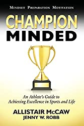 Champion Minded: Achieving Excellence in Sports and Life